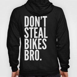 Don't Steal Bikes Bro Hoody