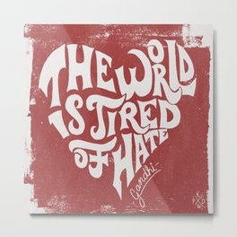 The World is Tired of Hate Metal Print