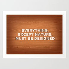 Everything, except nature, must be designed Art Print