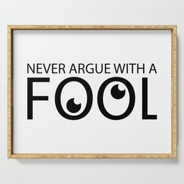 Never argue with a fool Serving Tray