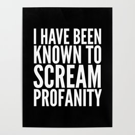 I Have Been Known To Scream Profanity (Black & White) Poster