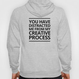You have distracted me from my creative process Hoody