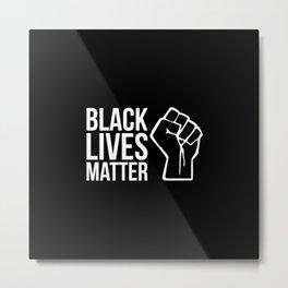 BLACK LIVES MATTER BLM anti racism quote Metal Print