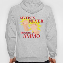 My Fists Never Run Out of Ammo Hoody