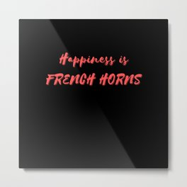 Happiness is French Horns Metal Print