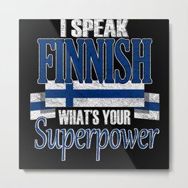 I Speak Finish Whats Your Superpower Metal Print