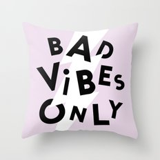 Bad Vibes Only Throw Pillow
