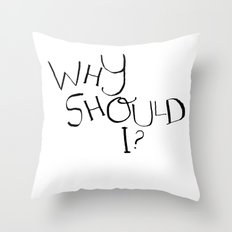 Why Should I? Throw Pillow