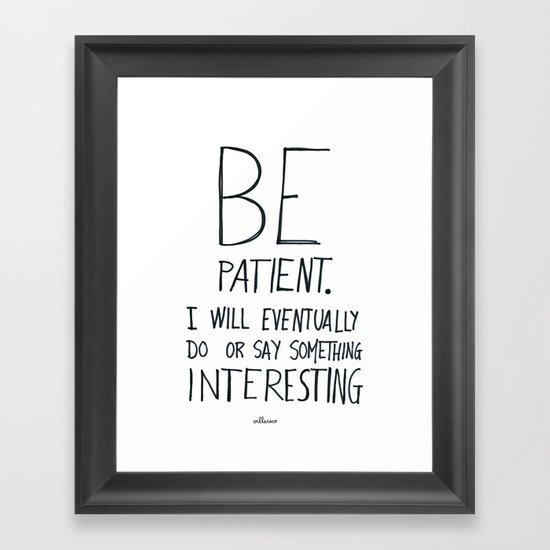 Be patient. Framed Art Print