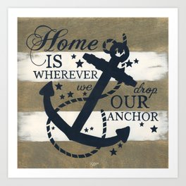 Home Is Wherever We Drop Our Anchor Art Print