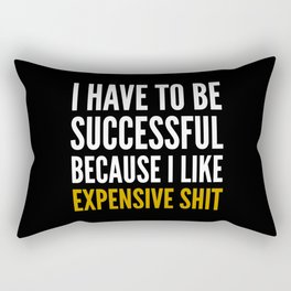 I HAVE TO BE SUCCESSFUL BECAUSE I LIKE EXPENSIVE SHIT (Black) Rectangular Pillow