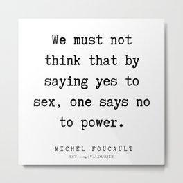 38     Michel Foucault Quotes   200119 Metal Print