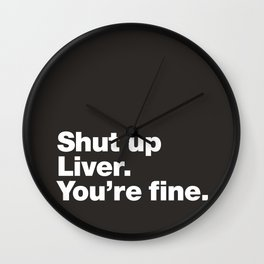 Shut up Liver. You're fine. Wall Clock