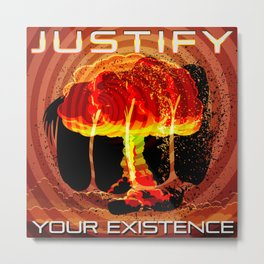 Justify Your Existence Metal Print