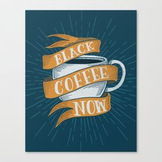 BLACK COFFEE NOW! Canvas Print