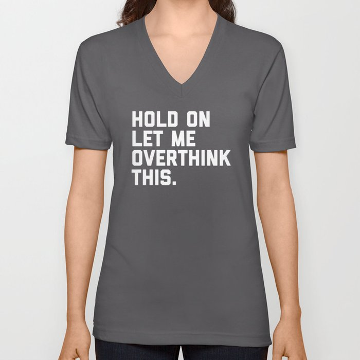 Hold On, Overthink This Funny Quote Unisex V-Ausschnitt