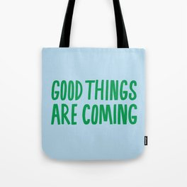 Good Things Are Coming Tote Bag