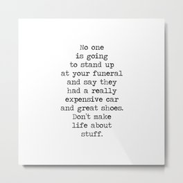 Don't make life about stuff... Metal Print