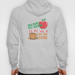 Instant 1st Grade Teacher Just Add Coffee Distressed T-Shirt Hoody
