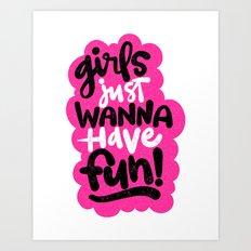 GIRLS JUST WANNA HAVE FUN Art Print