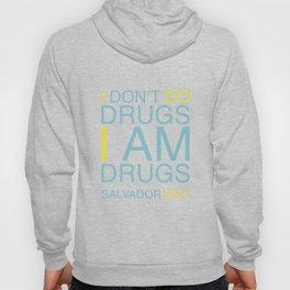 I don't do drugs. I am drugs! Hoody