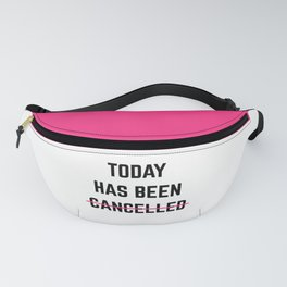 Today Has Been Cancelled Funny Quote Fanny Pack