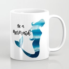 Be A Mermaid Coffee Mug