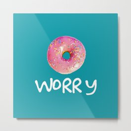 Doughnt Worry Metal Print