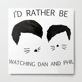 I'd rather be watching Dan and Phil Metal Print