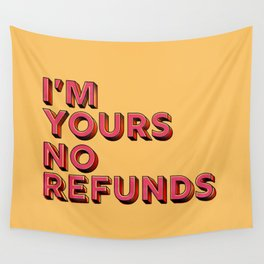I am yours no refunds - typography Wall Tapestry