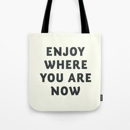 Just enjoy where you are now, wanderlust quote, positive vibes, inspiration, motivational, be happy Tote Bag