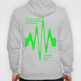 If There Are No Ups and Downs In Life You Are Dead Hoody