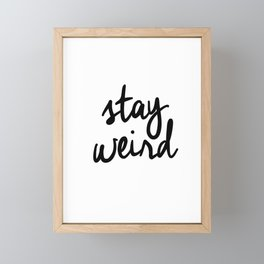 Stay Weird Black and White Humorous Inspo Typography Poster for the Young Wild and Free Framed Mini Art Print