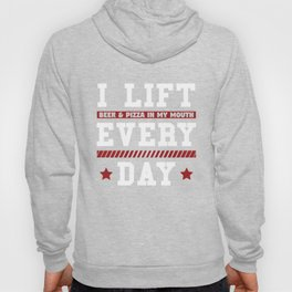 I Lift Beer & Pizza In My Mouth Every Day Gift Hoody