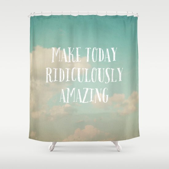 Make Today Shower Curtain