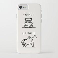 Inhale Exhale Pug iPhone 7 Slim Case