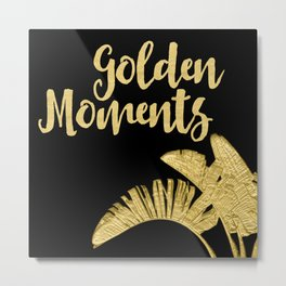 Golden Moments Glamorous Typography And Tropical Leaf Metal Print