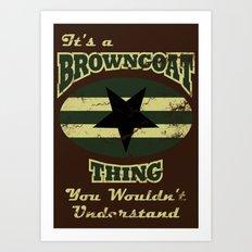 It's  Browncoat Thing... Art Print