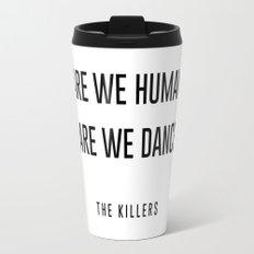 Are we human or are we dancer Travel Mug