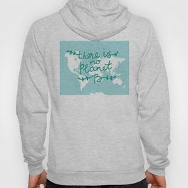 There is No Planet B. World map. White silhouettes of continents on a blue background. Ecology Hoody