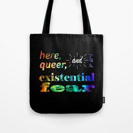 Here, Queer, and Full of Existential Fear (Rainbow Inverted) Tote Bag