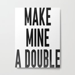 Make Mine A Double, Home Decor, Alcohol Quote, Wall Art, Mugs, Towels Metal Print