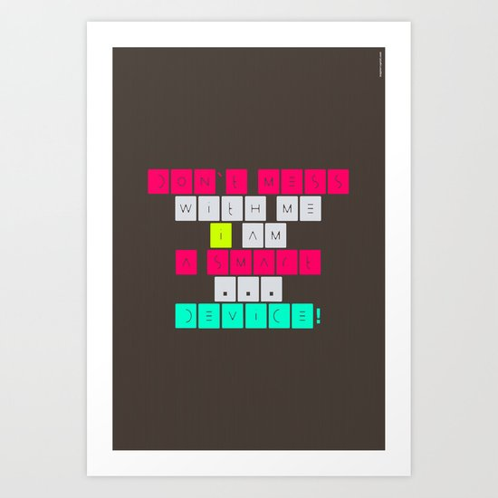 Don't mess with I am a smart device! Art Print