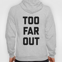 TOO FAR OUT Hoody