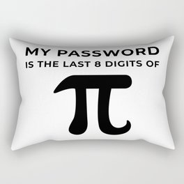 My Password is the last 8 digits of PI Rectangular Pillow
