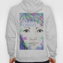 Nasty Woman - Original Drawing with Digital Art - Feminist Art Hoody