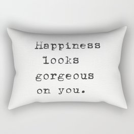 Happiness looks gorgeous on you. Rectangular Pillow