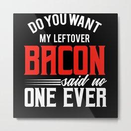 Said no one ever Bacon funny shirt Metal Print