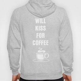 Will Kiss For Coffee Caffeine Lover Café Brew Hoody