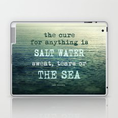 The cure for anything is salt water, sweat, tears, or the sea.    Dinesen Laptop & iPad Skin